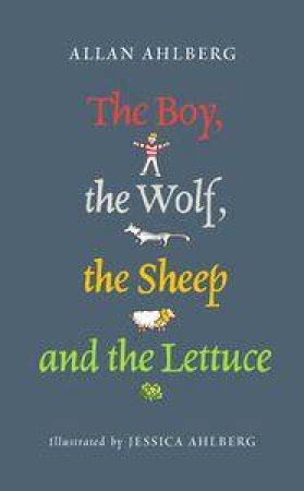 The Boy, The Wolf, The Sheep, And The Lettuce by Allan Ahlberg