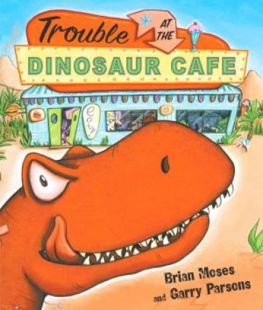 Trouble At The Dinosaur Cafe by Brian Moses & Garry Parsons