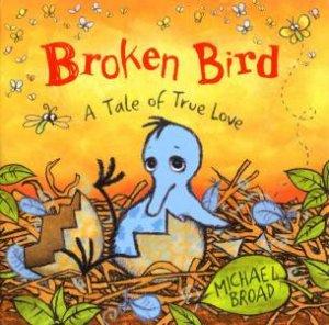 Broken Bird: A Tale Of True Love by Michael Broad