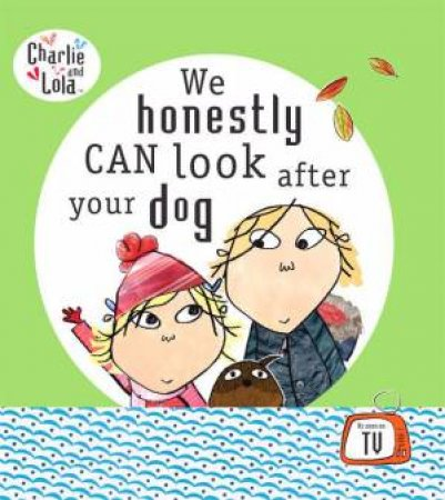 Charlie & Lola: We Honestly Can Look After Your Dog by ChildLauren