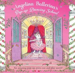 Angelina Ballerina Pop-Up Dancing School by Katharine Holabird
