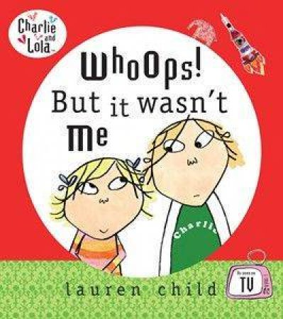 Charlie & Lola: Whoops! It Wasn't Me by Lauren Child