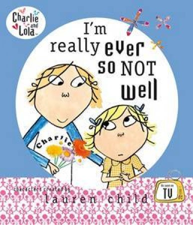 Charlie & Lola: I'm Really Ever So Not Well by Lauren Child
