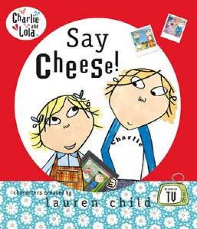 Charlie & Lola: Say Cheese! by Lauren Child