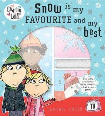 Charlie & Lola: Snow Is My Favourite & My Best by Lauren Child