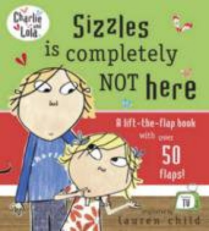 Charlie And Lola: Sizzles Is Completely Not Here by Lauren Child