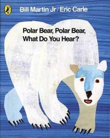 Polar Bear, Polar Bear, What Do You Hear? by Bill Martin & Eric Carle