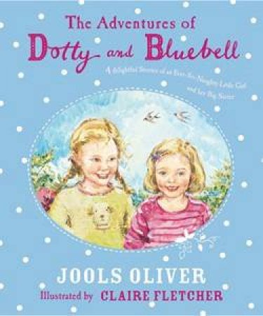 The Adventures of Dotty and Bluebell by Jools Oliver