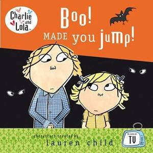 Charlie & Lola: Boo! Made You Jump! by Lauren Child