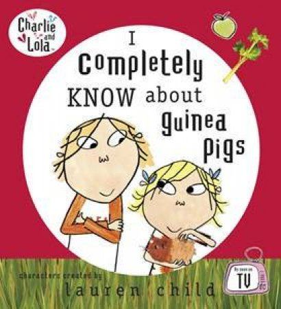 I Completely Know About Guinea Pigs: Charlie and Lola by Lauren Child