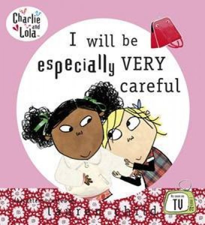 Charlie and Lola: I Will Be Especially Very Careful by Lauren Child