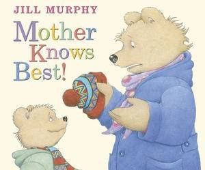 Mother Knows Best by Jill Murphy