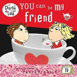 Charlie And Lola: You Can Be My Friend by Lauren Child
