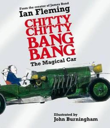 Chitty Chitty Bang Bang: The Magical Car by Ian Fleming & John Burningham