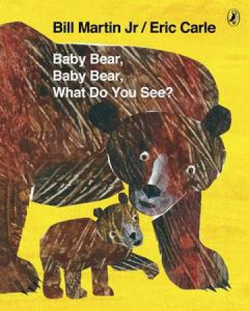 Baby Bear, Baby Bear What Do You See? by Eric Carle