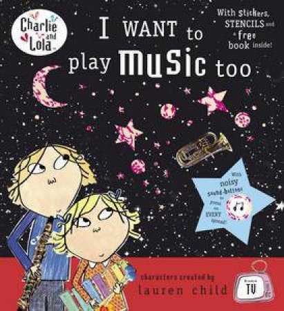 I Want to Play Music Too: Charlie & Lola by Lauren Child