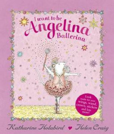 I Want to be Angelina Ballerina by Katharine Holabird