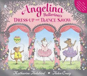 Angelina Ballerina's Dress Up and Dance Show by Katharine Holabird