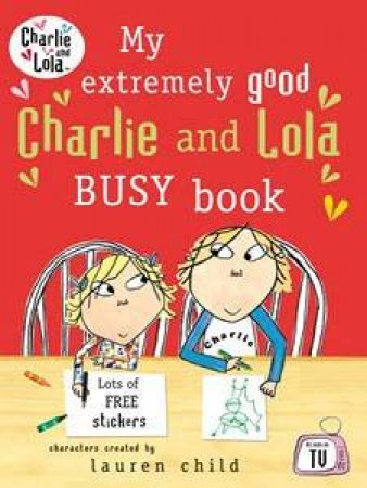 My Extremely Good Charlie and Lola Busy Book by Lauren Child