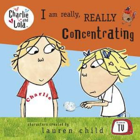 Charlie and Lola: I am Really, Really Concentrating by Lauren Child