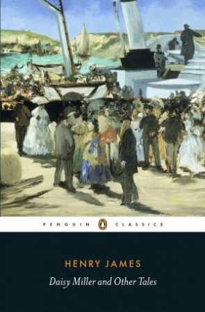 Penguin Classics: Daisy Miller And Other Tales