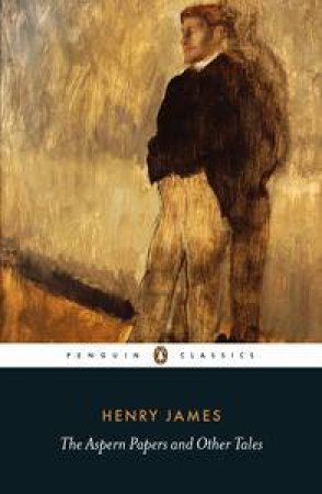 Penguin Classics: The Aspern Papers and Other Tales by Henry James