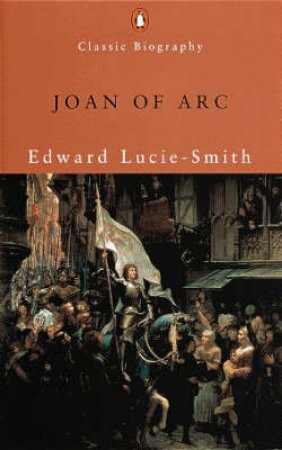 Classic Biography: Joan Of Arc by Edward Lucie-Smith