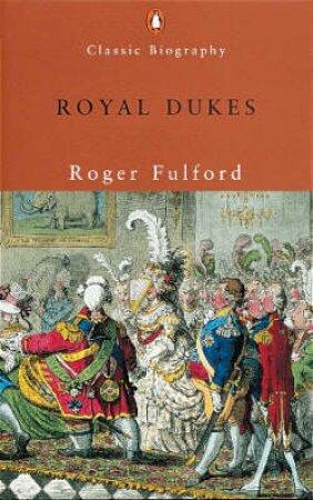 Royal Dukes by Roger Fulford