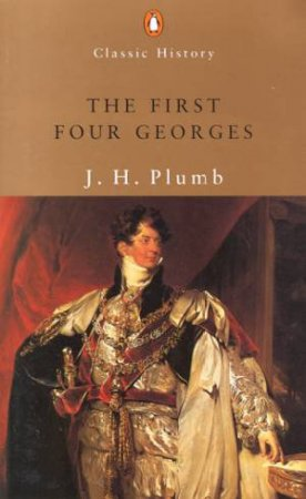 The First Four Georges by J H Plumb