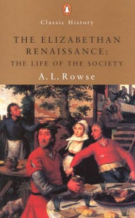 Penguin Classic History: The Elizabethan Renaissance: The Life Of Society by A L Rowse