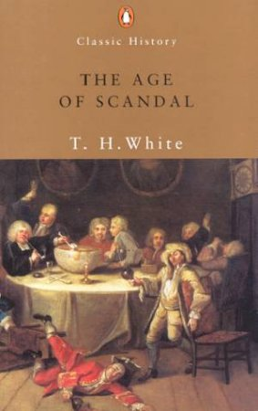 The Age Of Scandal by T H White