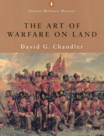 Penguin Classic Military History: The Art Of Warfare On Land by David G Chandler