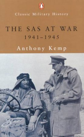 Penguin Classic Military History: The SAS At War 1941 - 1945 by Anthony Kemp
