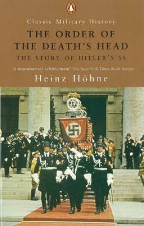 Order Of The Death's Head: The Story Of Hitler's SS by Heinz Hohne
