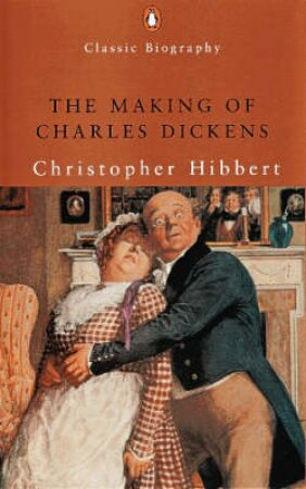 The Making Of Charles Dickens by Christopher Hibbert