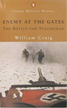 Enemy At The Gates: The Battle For Stalingrad by William Craig