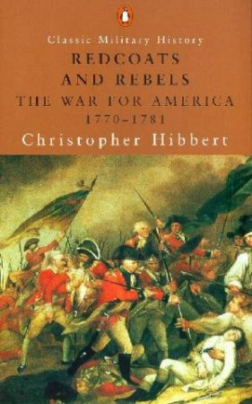 Redcoats & Rebels: The War For America 1770-1781 by Christopher Hibbert