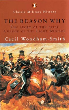 The Reason Why: The Story Of The Fatal Charge Of The Light Brigade by Cecil Woodham-Smith