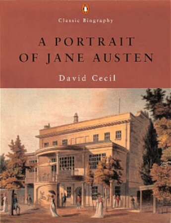 Classic Biography: A Portrait Of Jane Austen by David Cecil