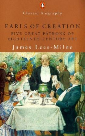 Penguin Classic Biography: Earls Of Creation by James Lees-Milne