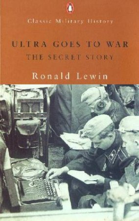 Ultra Goes To War: The Secret Story by Ronald Lewin