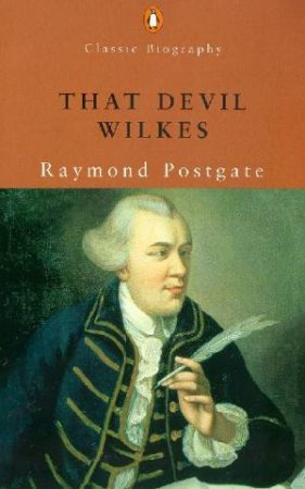 That Devil Wilkes: Biography Of John Wilkes by Raymond Postgate