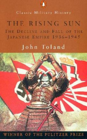 Penguin Classic Military History: The Rising Sun: The Japanese Empire 1936 - 1945 by John Toland