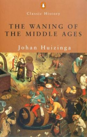 The Waning Of The Middle Ages by John Huizinga