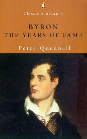 Byron: The Years Of Fame by Peter Quennell