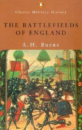 Penguin Classic Military History: The Battlefields Of England by A H Burne
