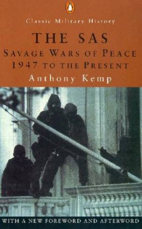 Penguin Classic Military History: The SAS: Savage Wars Of Peace by Anthony Kemp
