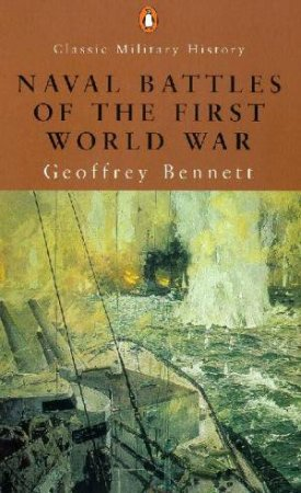Penguin Classic Military History: Naval Battles Of The First World War by Geoffrey Bennet