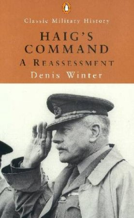 Penguin Classic Military History: Haig's Command: A Reassessment by Denis Winter