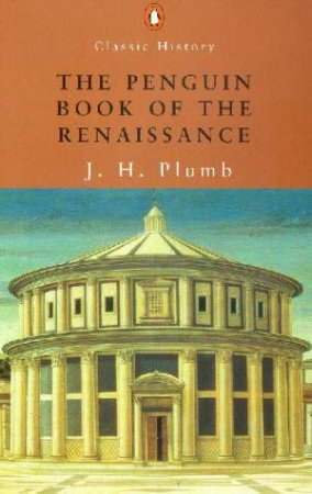 Penguin Classic History: The Penguin Book Of The Renaissance by J H Plumb